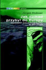 Jak-Dzihad-przybyl-do-Europy-Wojownicy-Boga-i-tajne-sluzby-na-Balkanach_Jurgen-Elsasser,images_product,25,978-83-7495-306-1